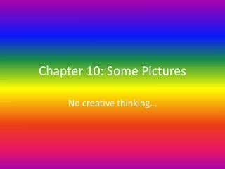 Chapter 10: Some Pictures