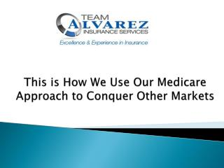 This is How We Use Our Medicare Approach to Conquer Other Markets