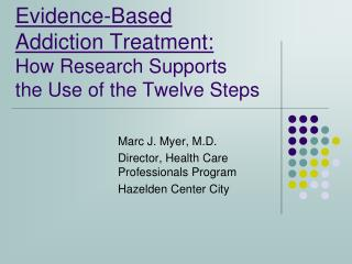 Evidence-Based  Addiction Treatment: How Research Supports 	 the Use of the Twelve Steps