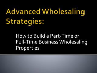 Advanced Wholesaling Strategies: