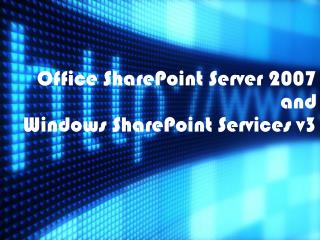 Office SharePoint Server 2007 and  Windows SharePoint Services v3