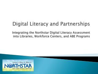 Digital Literacy and Partnerships  Integrating the Northstar Digital Literacy Assessment into Libraries, Workforce Cent
