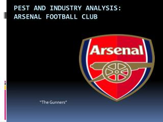PEST AND INDUSTRY  ANALYSIS: ARSENAL FOOTBALL CLUB