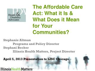 Stephanie Altman Programs and Policy Director Stephani Becker Illinois Health Matters, Project Director April 5, 2013 P
