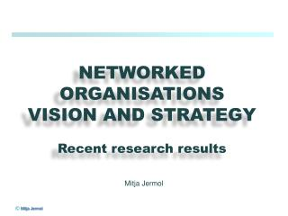NETWORKED ORGANISATIONS VISION AND STRATEGY Recent research results