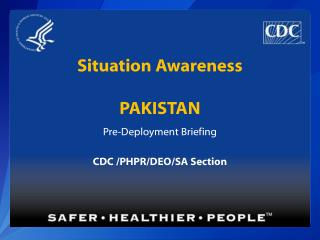 Situation Awareness PAKISTAN Pre-Deployment Briefing CDC /PHPR/DEO/SA Section