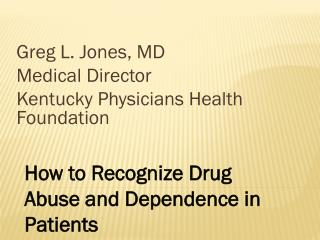 Greg L. Jones, MD Medical Director Kentucky Physicians Health Foundation
