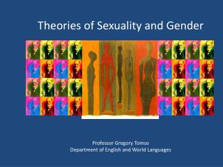 Theories of Sexuality and Gender Professor Gregory  Tomso Department of English and World Languages