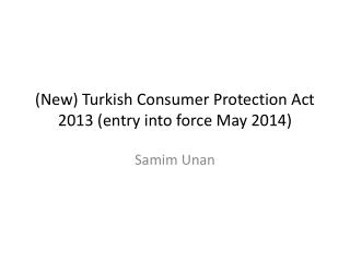 (New) Turkish  Consumer Protection  Act 2013 (entry into force May 2014)