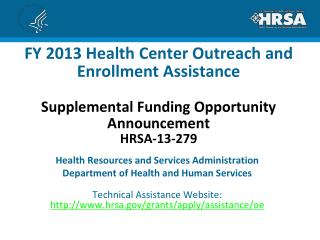 FY 2013 Health Center Outreach and Enrollment Assistance Supplemental Funding Opportunity Announcement  HRSA-13-279