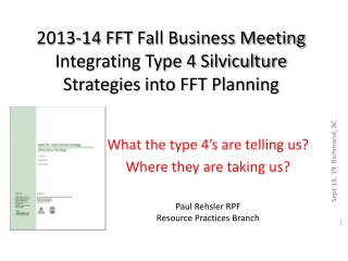 2013-14 FFT  Fall Business Meeting  Integrating Type 4 Silviculture Strategies into FFT Planning