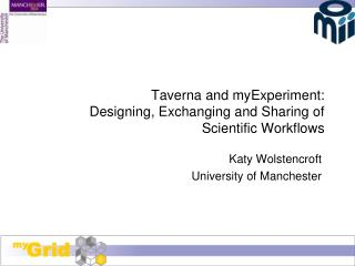 Taverna and myExperiment:  Designing, Exchanging and Sharing of Scientific Workflows