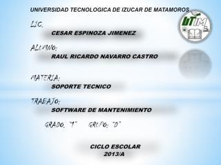 UNIVERSIDAD TECNOLOGICA DE IZUCAR DE MATAMOROS LIC. CESAR ESPINOZA JIMENEZ ALUMNO: RAUL RICARDO NAVARRO CASTRO MATERIA :