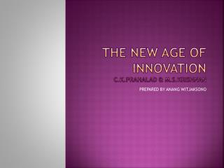 THE NEW AGE OF INNOVATION C.K.PRAHALAD & M.S.KRISHNAN
