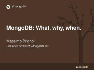 MongoDB : What, why, when.