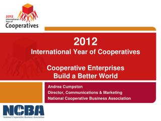 2012 International Year of  Cooperatives Cooperative Enterprises  Build a Better World