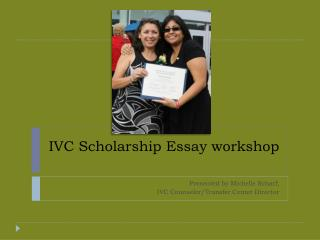 IVC Scholarship Essay workshop