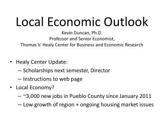 Local Economic  Outlook Kevin Duncan, Ph.D. Professor and Senior Economist, Thomas V. Healy Center for Business and Eco