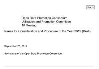 Issues for Consideration and Procedure of the Year  2012  (Draft) September  28 ,  2012 Secretariat of the  Open Data P