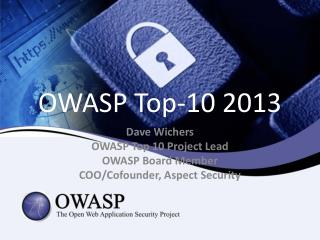 Dave Wichers OWASP Top 10 Project Lead OWASP Board Member COO/Cofounder, Aspect Security