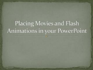 Placing Movies and Flash Animations in your PowerPoint