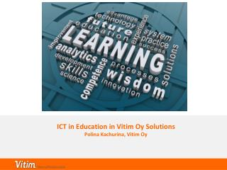 ICT in Education in Vitim Oy Solutions Polina Kachurina, Vitim Oy