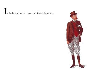 I n the beginning there was the Sloane Ranger….