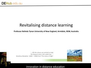 Revitalising  distance  learning  Professor Belinda Tynan University of New England, Armidale, NSW, Australia