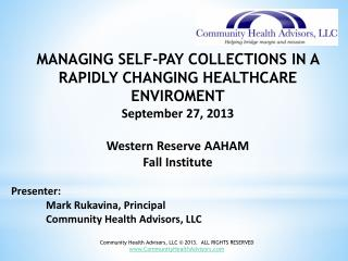 MANAGING SELF-PAY COLLECTIONS IN A RAPIDLY CHANGING HEALTHCARE ENVIROMENT September 27, 2013 Western Reserve AAHAM  Fall