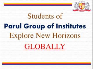 Students of  Parul  Group of Institutes Explore New Horizons GLOBALLY