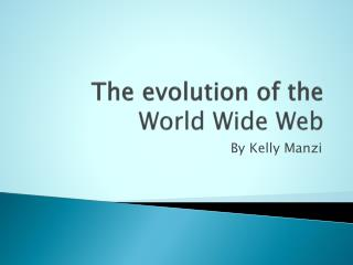 The evolution of the  World Wide Web