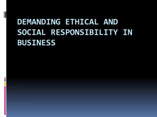 Demanding Ethical and Social Responsibility in Business