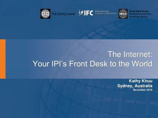 The Internet: Your IPI's Front Desk to the World Kathy  Khuu Sydney, Australia December 2010