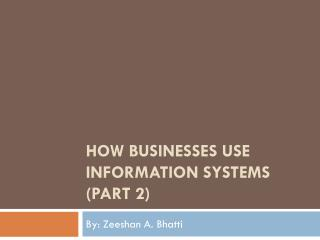 How businesses use information systems (Part 2)