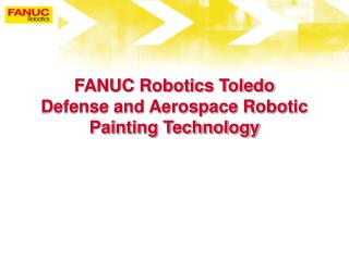 FANUC Robotics Toledo  Defense and Aerospace Robotic Painting Technology