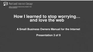 A Small Business Owners Manual for the Internet Presentation  3  of 9