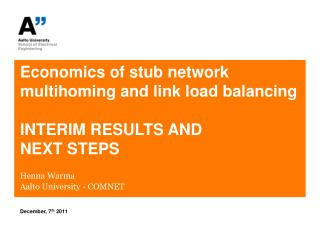 Economics of stub network multihoming and link load balancing INTERIM RESULTS AND  NEXT STEPS