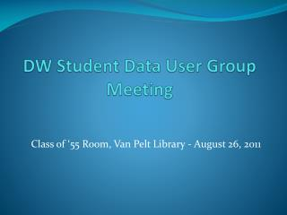 DW Student Data User Group Meeting