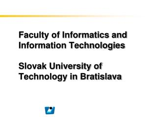 Faculty of Informatics and Information Technologies Slovak University of Technology in Bratislava
