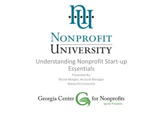 Understanding Nonprofit Start-up Essentials Presented By:  Nicole Morgan, Account Manager Nonprofit University