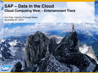 SAP  – Data in the Cloud  Cloud  Computing West – Entertainment Track
