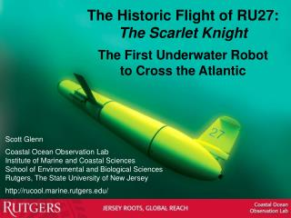 The Historic Flight of RU27:  The Scarlet Knight The First Underwater Robot  to Cross the Atlantic