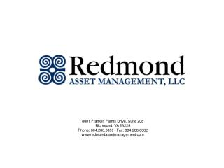 8001  Franklin Farms Drive, Suite 208  Richmond, VA 23229 Phone:  804.288.6080  | Fax:  804.288.6082 www.redmondassetma