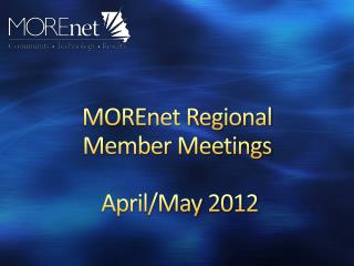 MOREnet Regional  Member Meetings  April/May 2012