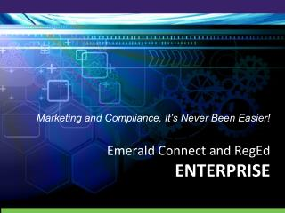 Marketing and Compliance, It's Never Been Easier! Emerald Connect and RegEd ENTERPRISE