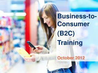 Business-to-Consumer  ( B2C)  Training October  2012