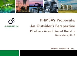 PHMSA's Proposals: An Outsider's Perspective Pipeliners Association of Houston November 4, 2013