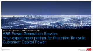 ABB Power Generation  Service:  Your  experienced partner for the entire life cycle Customer: Capital Power
