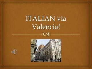ITALIAN via Valencia!