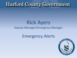 Rick Ayers Deputy Manager/Emergency Manager Emergency Alerts
